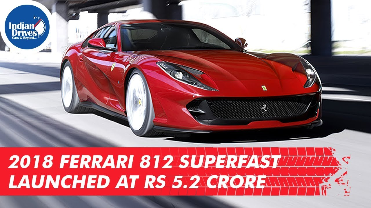 2018 Ferrari 812 Superfast launched At Rs 5.2 Crore