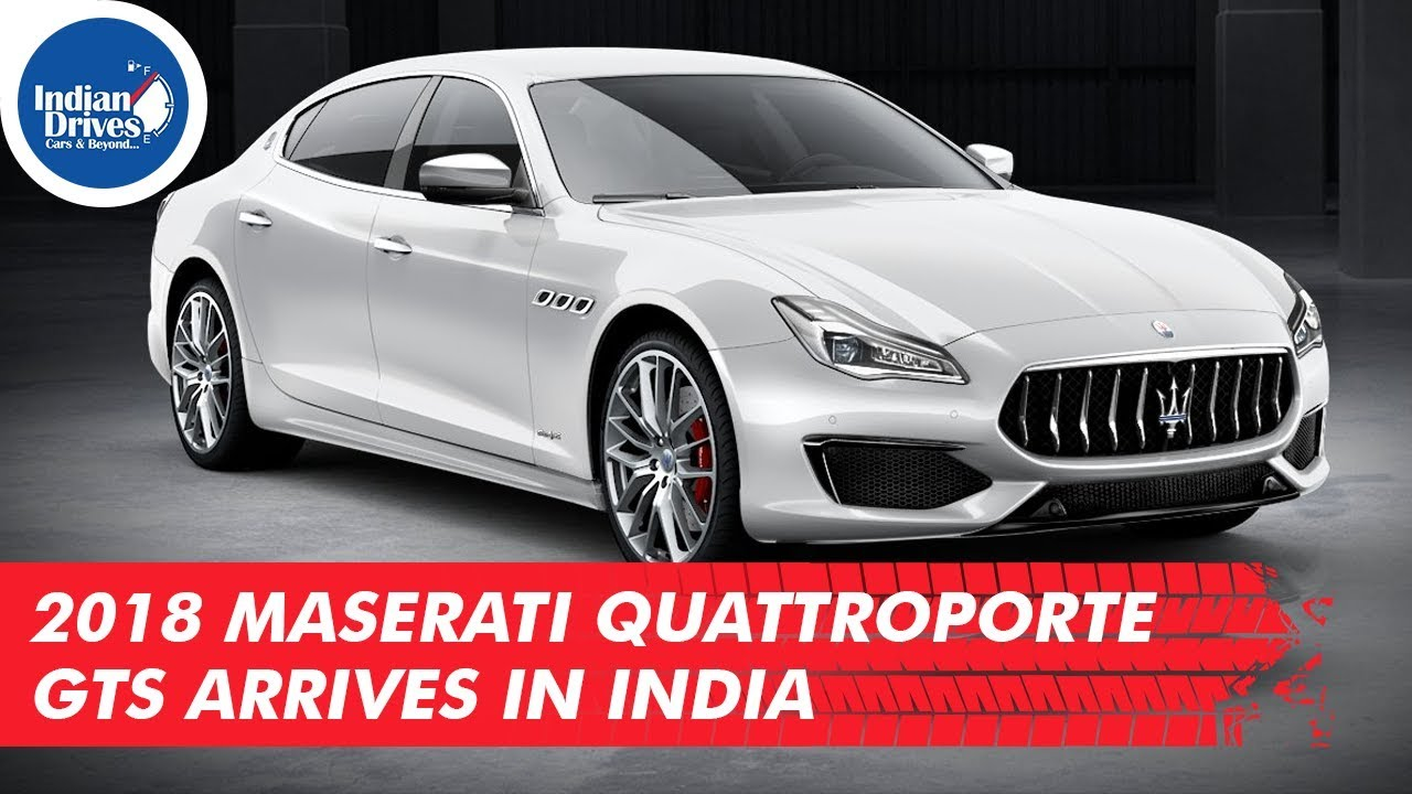 2018 Maserati Quattroporte Gts Arrives In India Finally