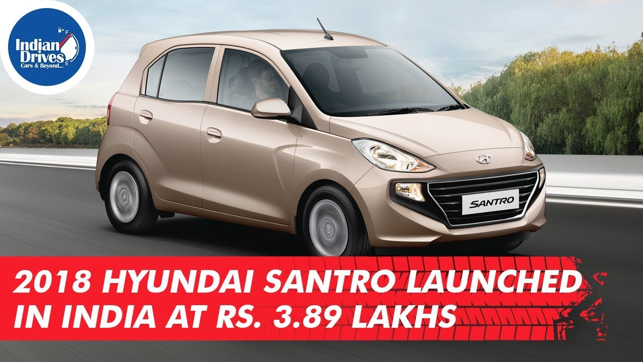 2018 New Hyundai Santro Launched In India at Rs. 3.89 Lakhs