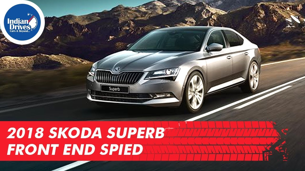 2018 Skoda Superb Front End Spied Might Just Make Its Debut In India