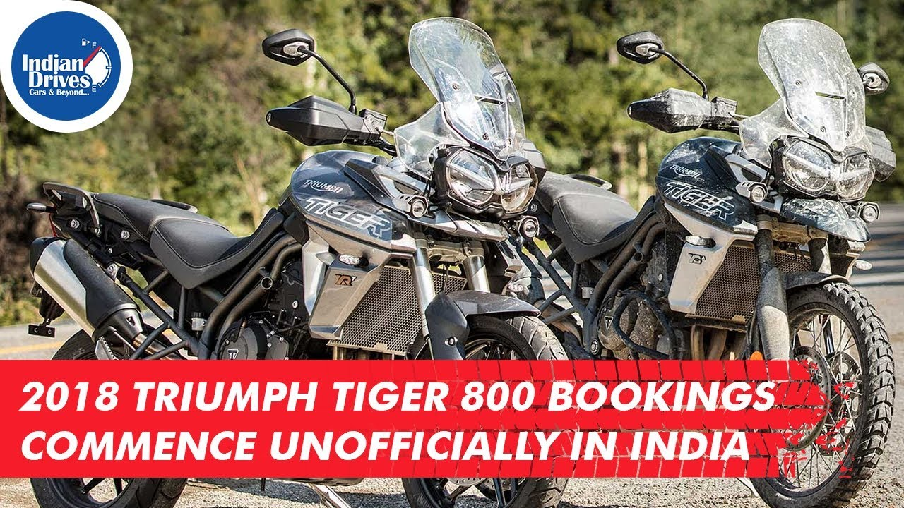 2018 Triumph Tiger 800 Bookings Commence Unofficially In India