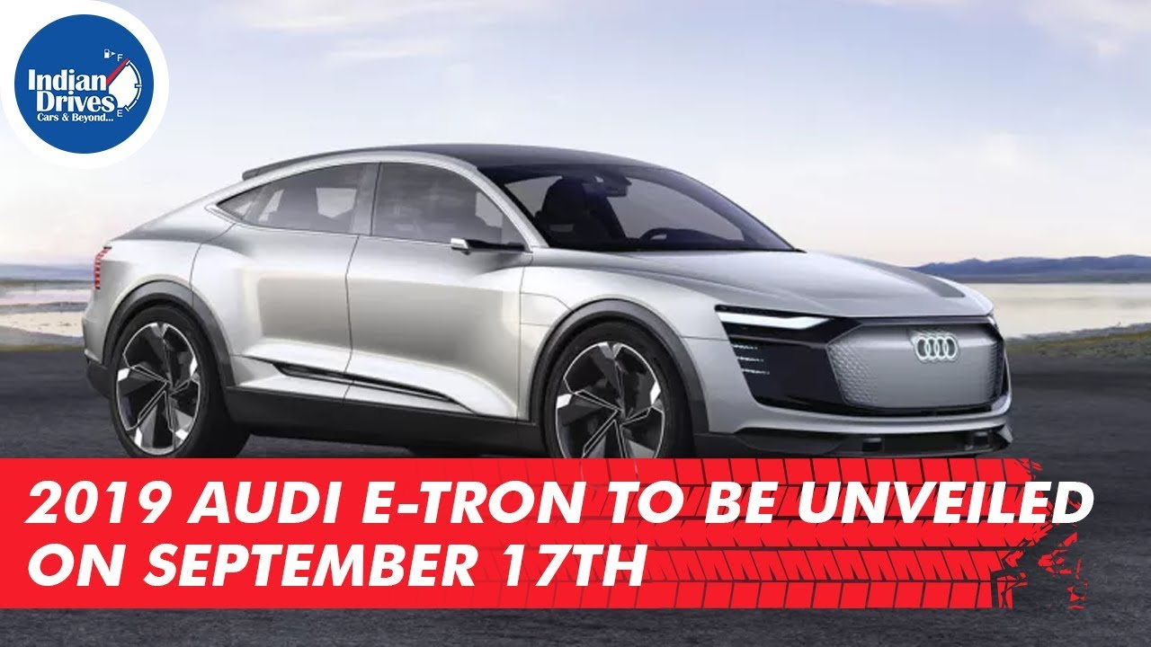 2019 Audi E-tron To Be Unveiled On September 17th