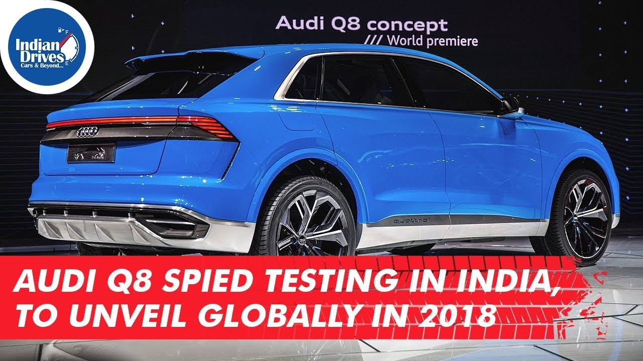 Audi Q8 Spied Testing In India, To Unveil Globally In 2018