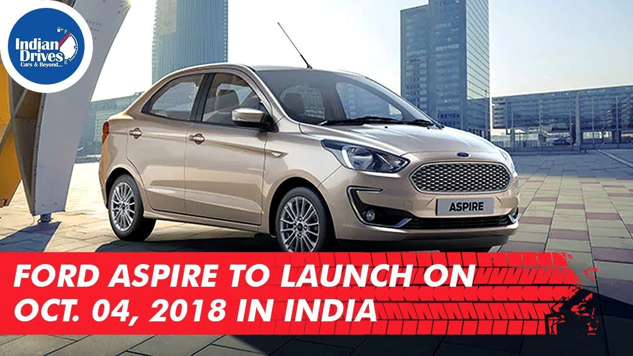 Ford Aspire To Launch On Oct. 04, 2018 In India