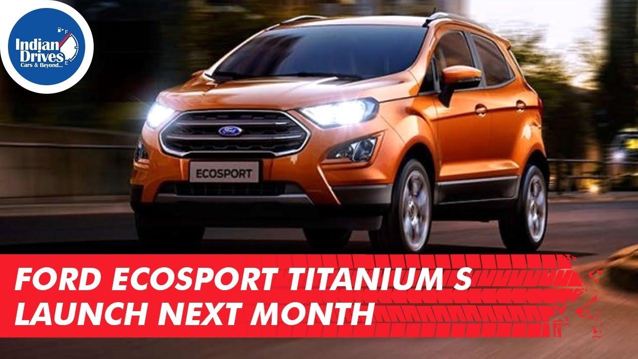 Ford EcoSport Titanium S Launch Next Month