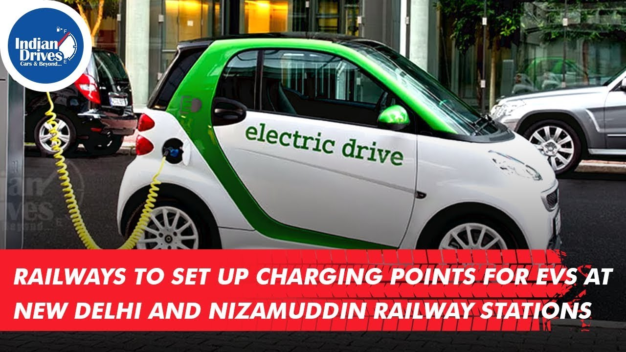Indian Railways To Set Up Charging Points for EVs At New Delhi