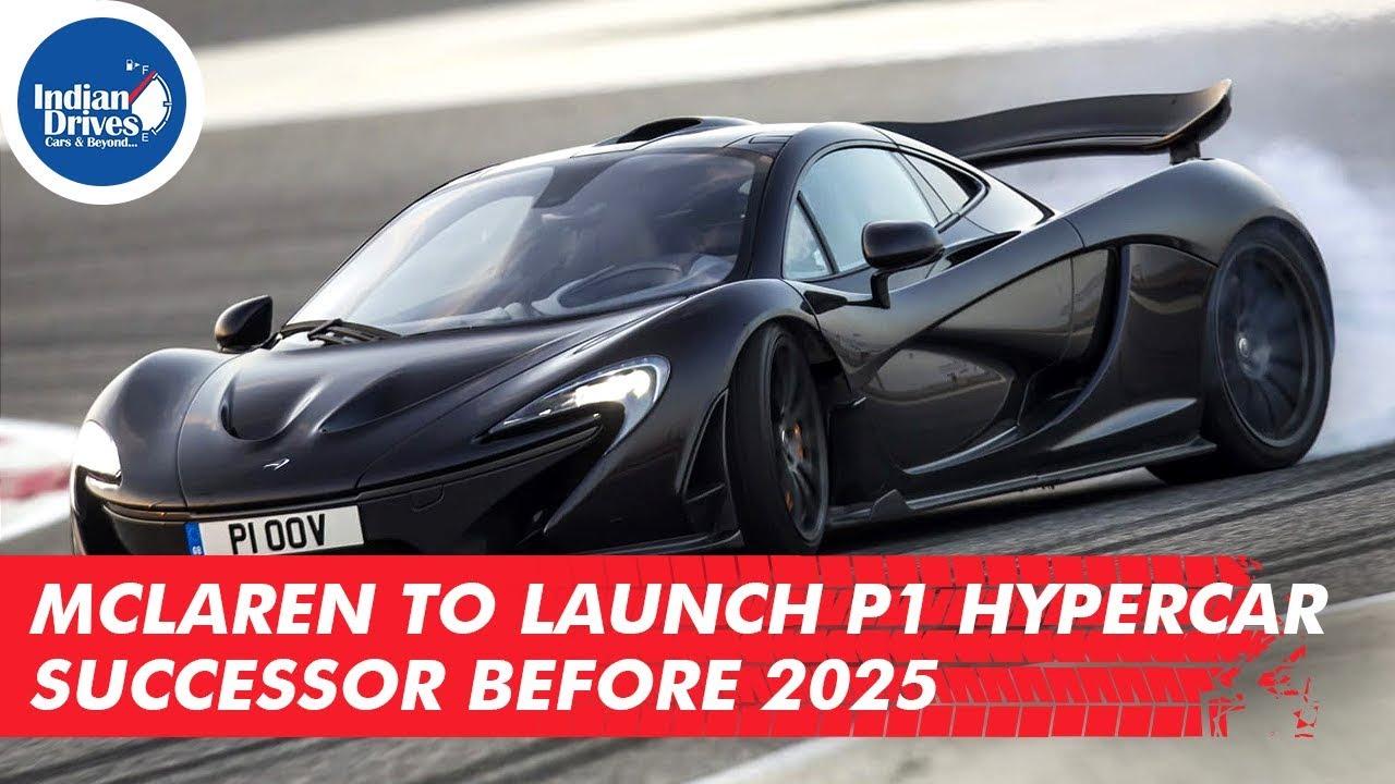 McLaren To Launch P1 Hypercar Successor Before 2025