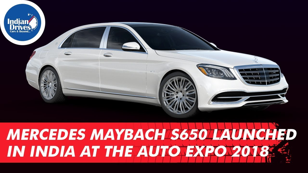 Mercedes Maybach S650 Launched In India At The Auto Expo 2018