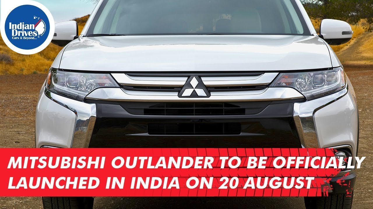 Mitsubishi Outlander To Be Officially Launched In India On 20 August
