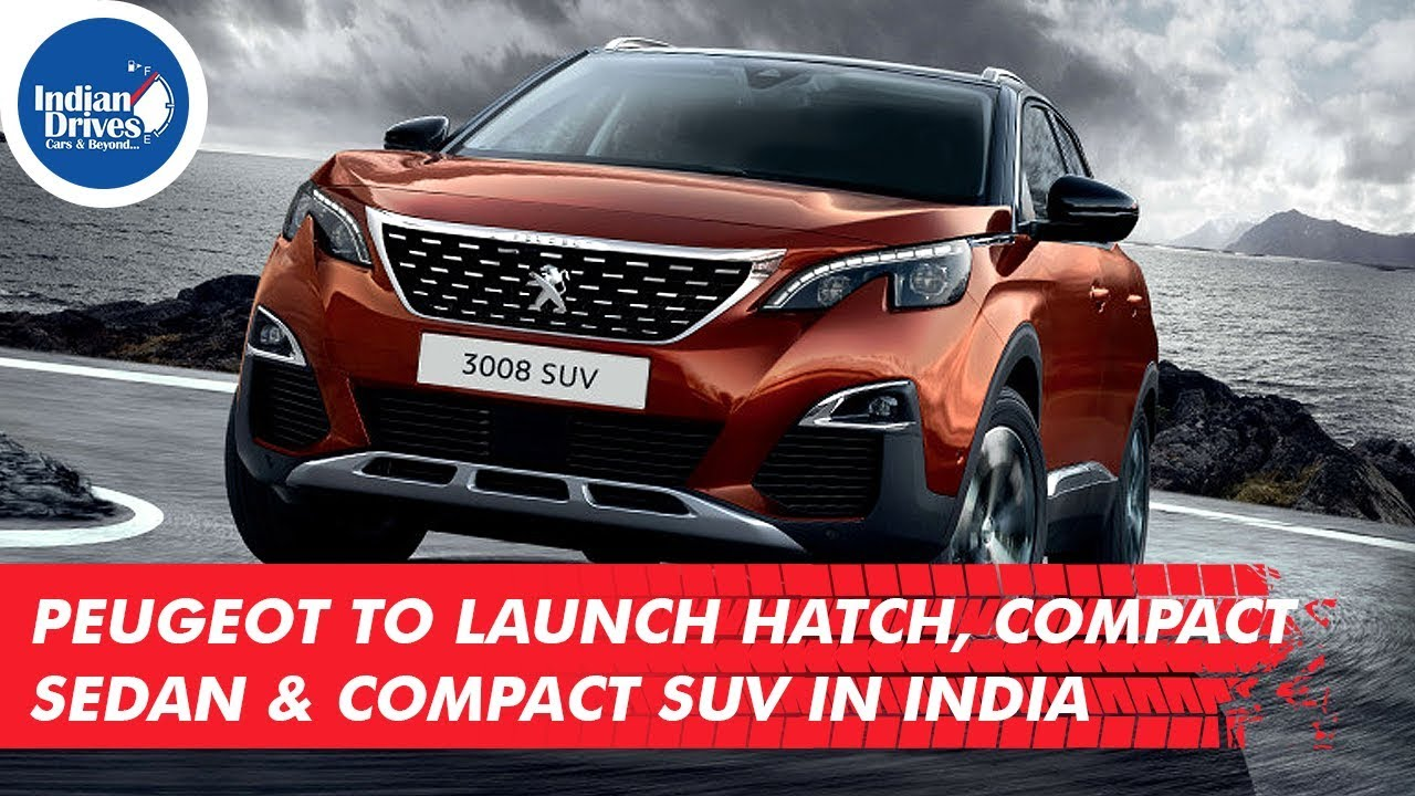 Peugeot To Launch Hatch, Compact Sedan Compact SUV In India