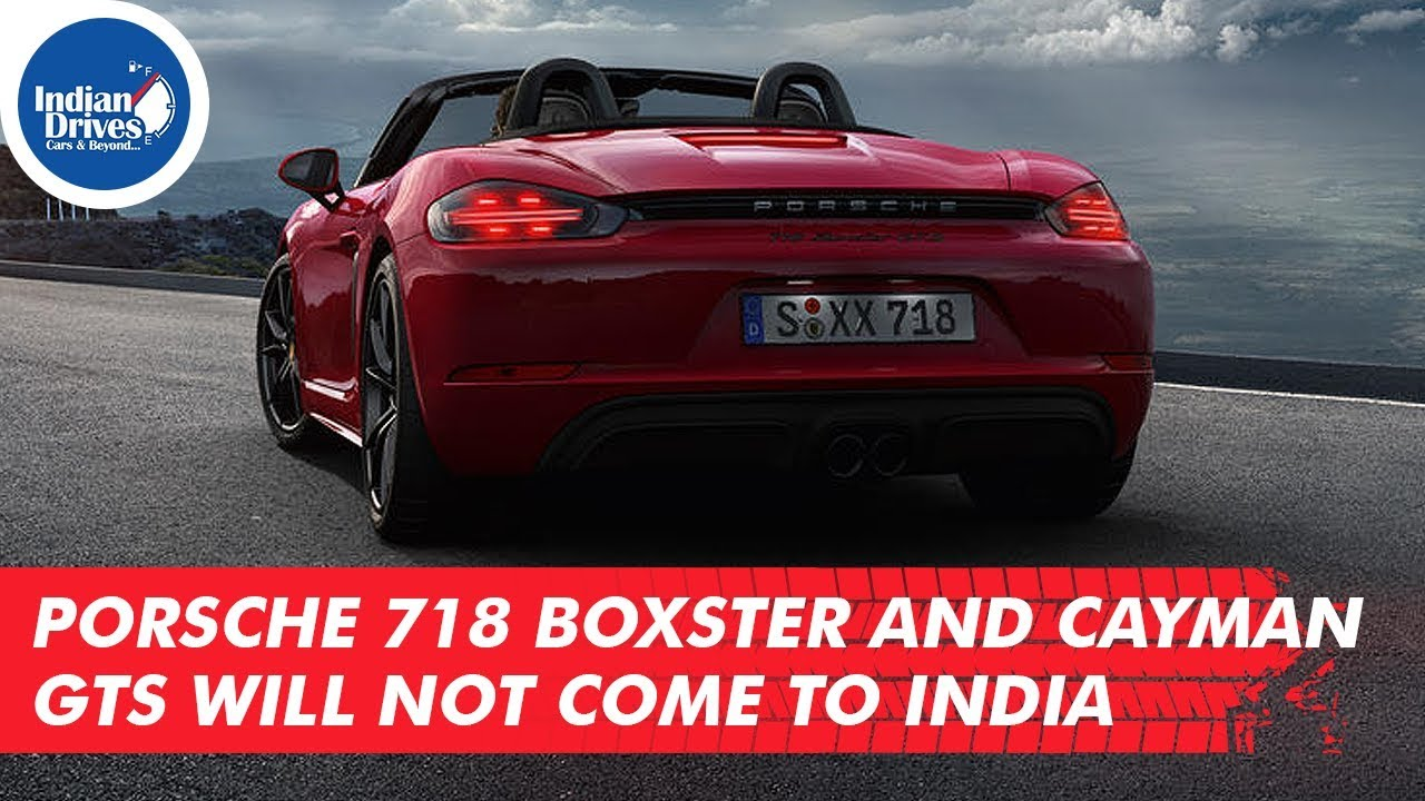Porsche 718 Boxster And Cayman GTS Will Not Come To India