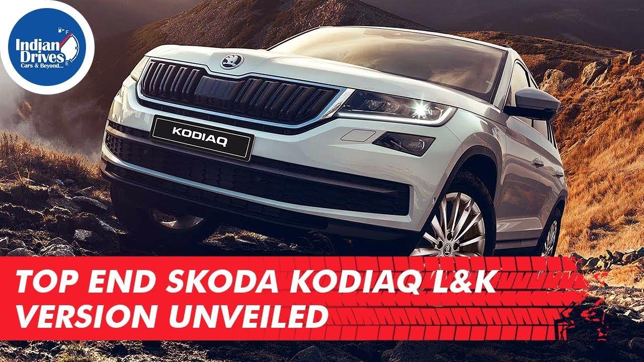 Top End Skoda Kodiaq L&K Version Unveiled At Geneva Motor Show
