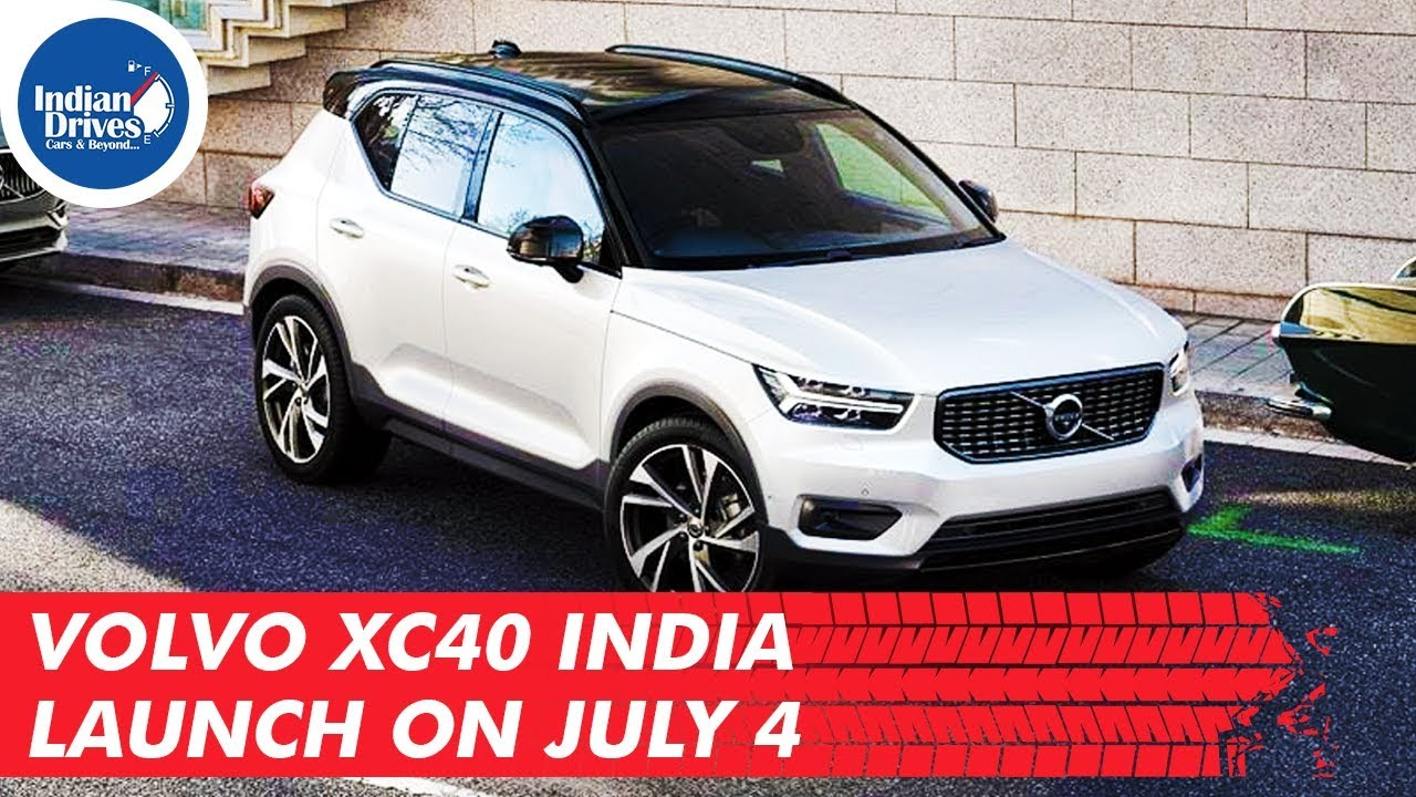 Volvo XC40 India launch On July 4th as per reports