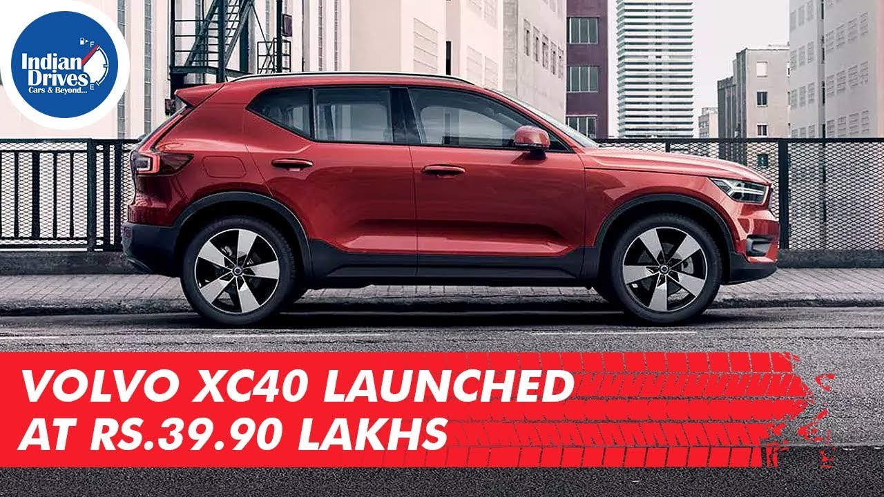 Volvo XC40 Launched At Rs.39.90 Lakhs