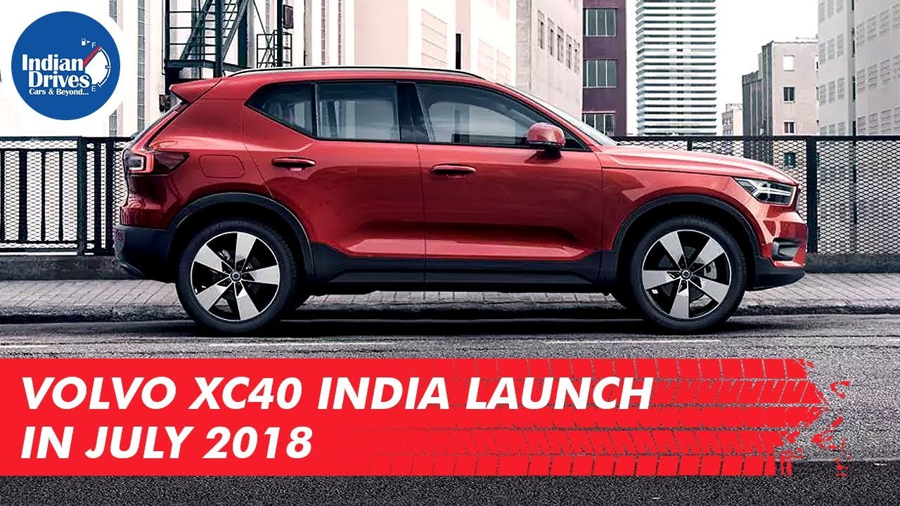 Volvo XC40 Smallest SUV India Launch In July 2018