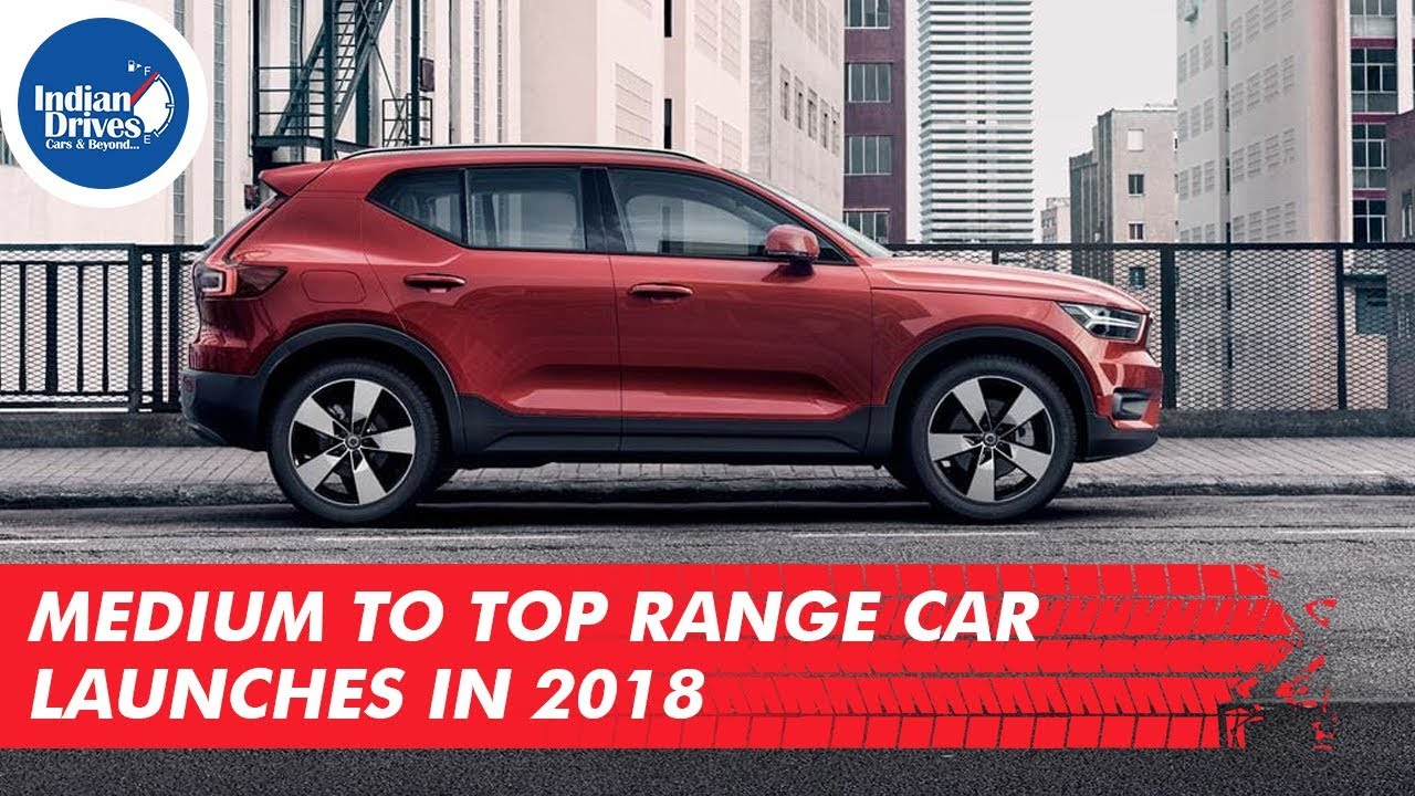 Medium To Top Range Car Launches in India 2018
