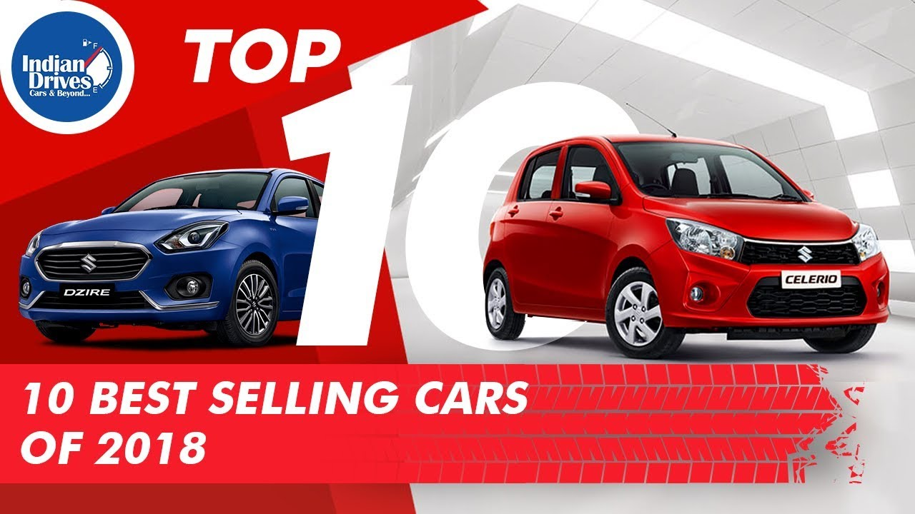 Top 10 Best Selling Cars Of 2018 In India | Indian Drives