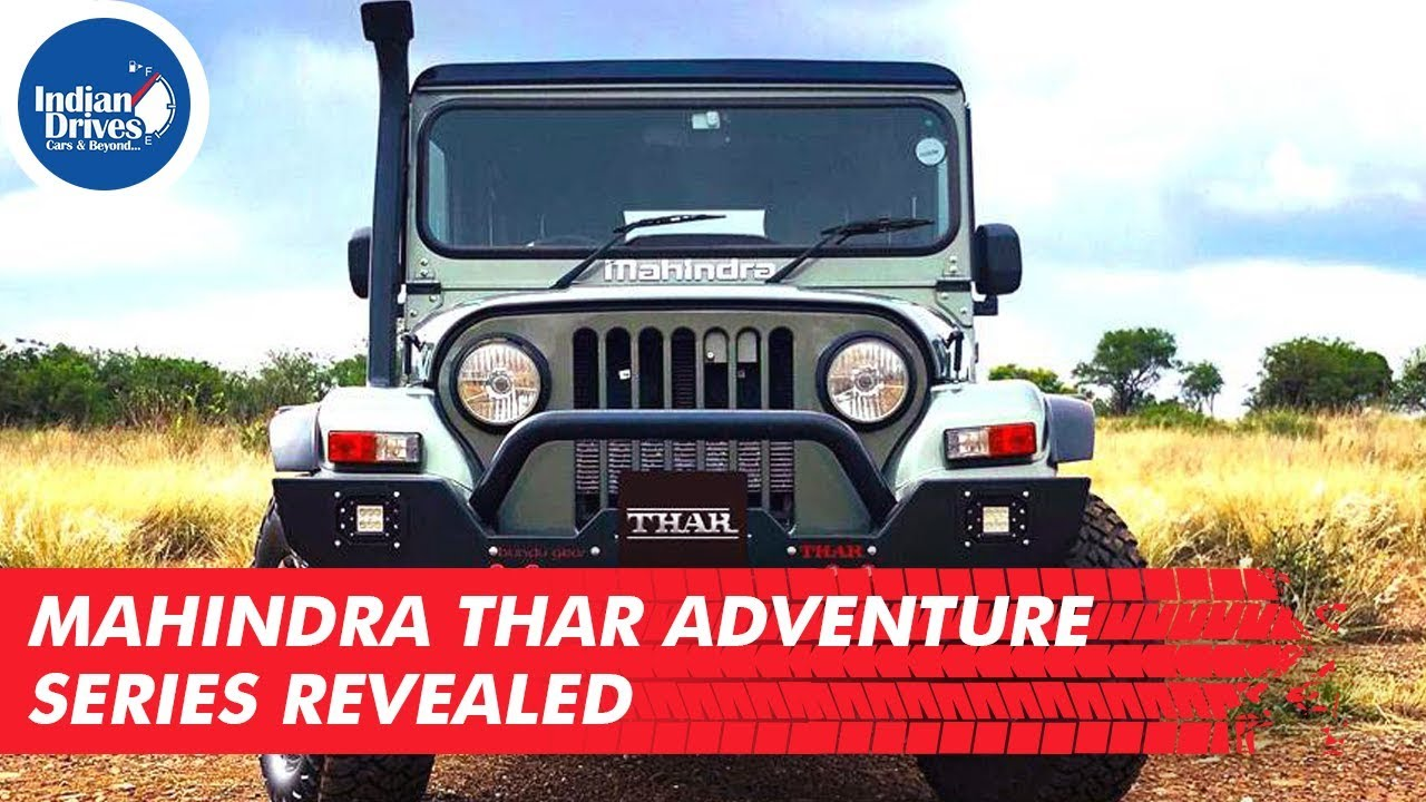 Mahindra Thar Adventure Series Revealed | Indian Drives