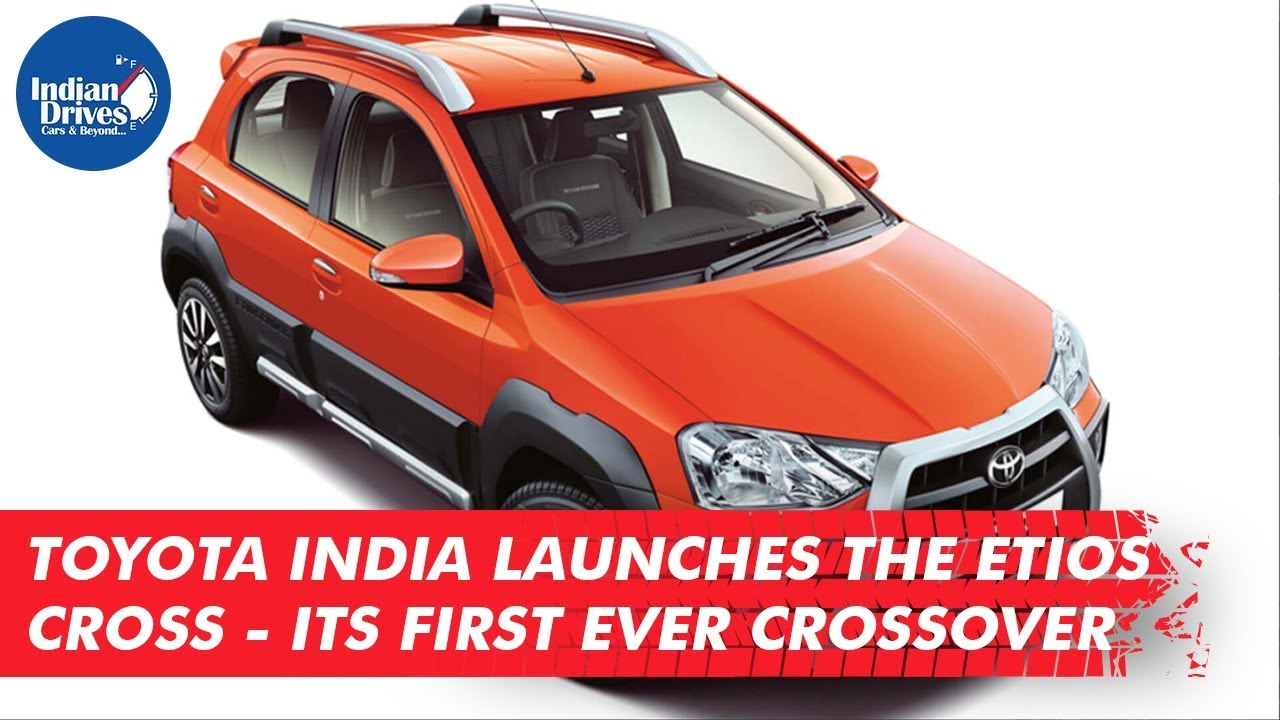 Toyota India Launches The Etios Cross Its First Ever Crossover
