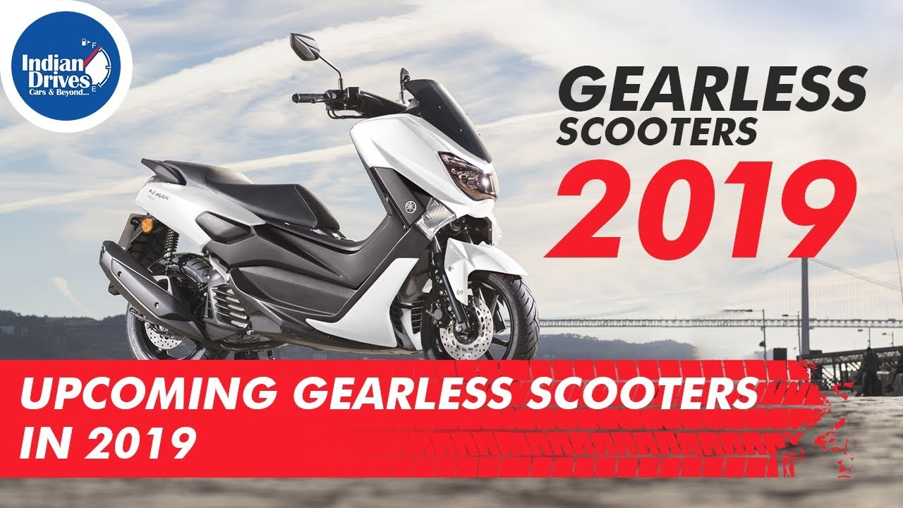 Upcoming Gearless Scooters 2019 In India | Indian Drives