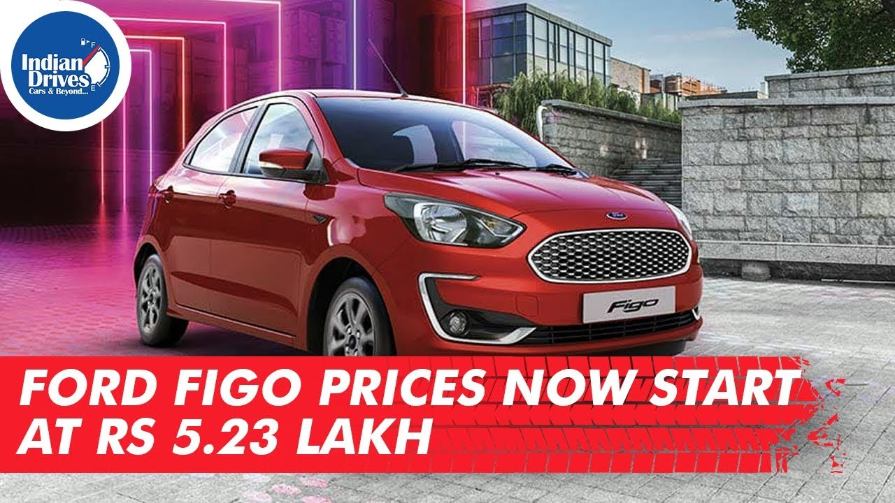 Ford Figo Prices Now Start At Rs 5.23 Lakh Indian Drives