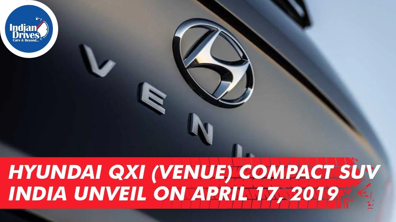 Hyundai Qxi (Venue) Compact SUV India Unveil On April 17, 2019