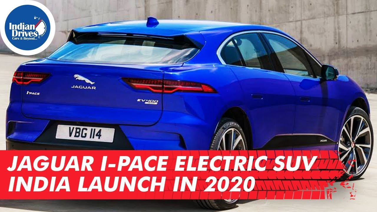 Jaguar I-Pace Electric SUV India Launch In 2020