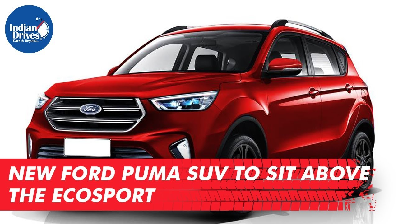 New Ford Puma SUV To Sit Above The Ecosport