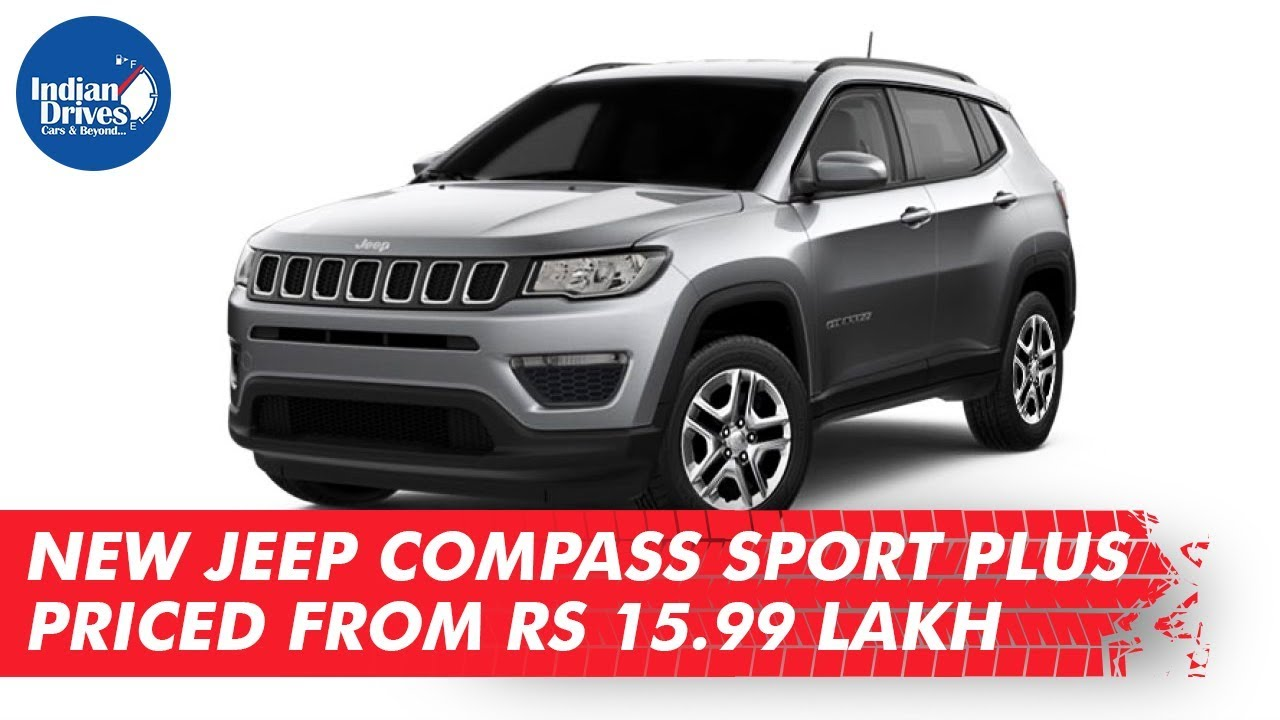 New Jeep Compass Sport Plus Priced From Rs 15.99 Lakh