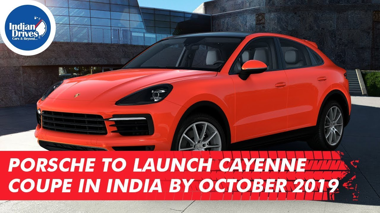 Porsche To Launch Cayenne Coupe In India By October 2019