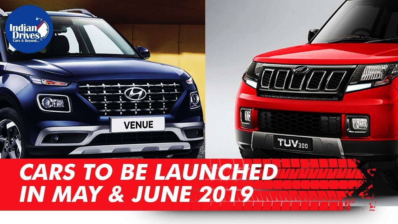 Cars To Be Launched In May And June 2019