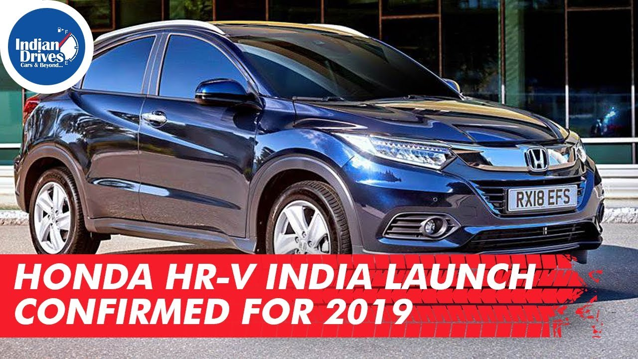 Honda HR-V India Launch Confirmed For 2019 | Indian Drives