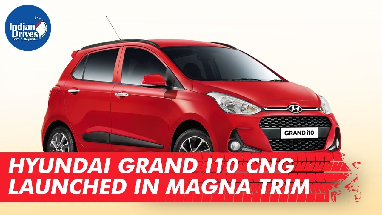 Hyundai Grand i10 CNG Launched In Magna Trim | Indian Drives