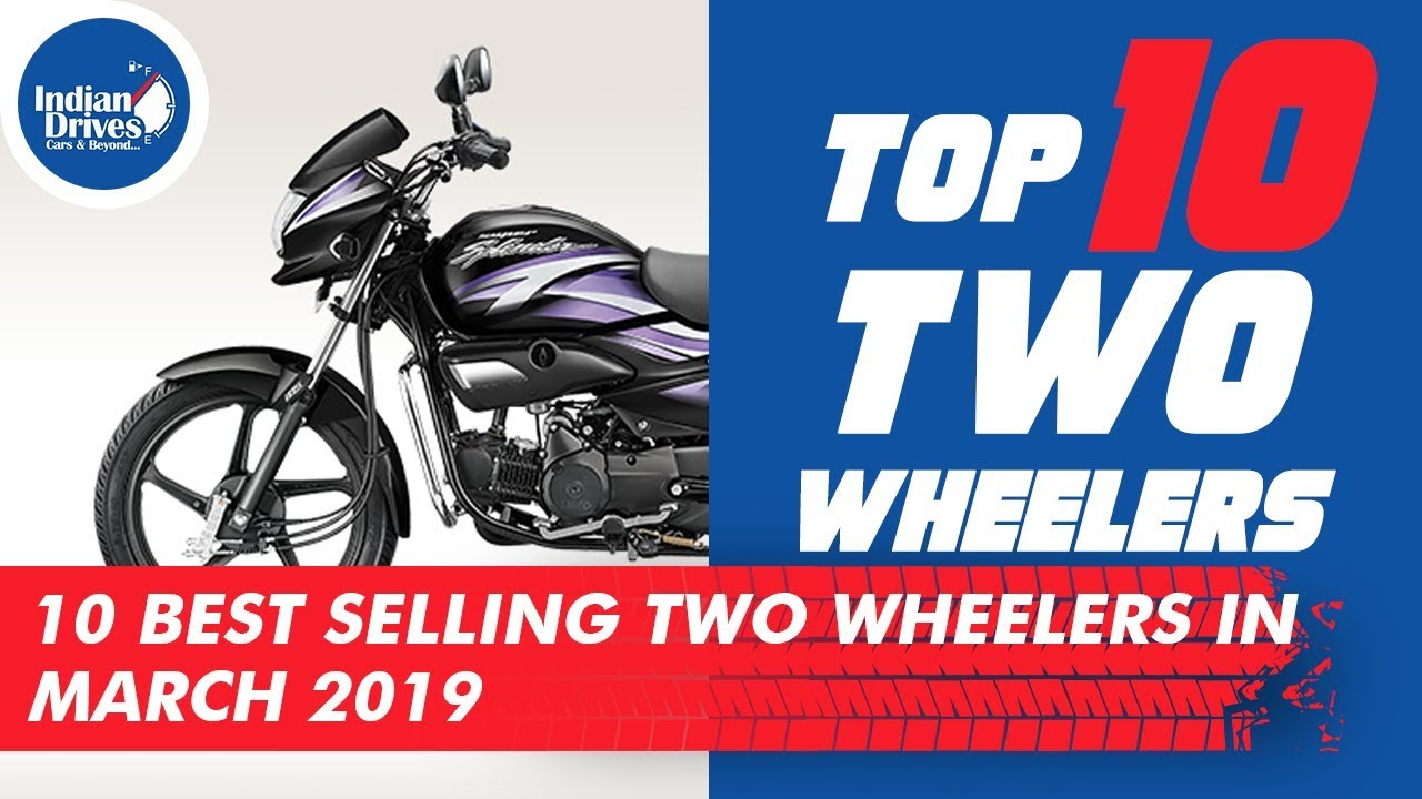 Indias Top 10 Best Selling Two Wheelers In March 2019 | Indian Drives