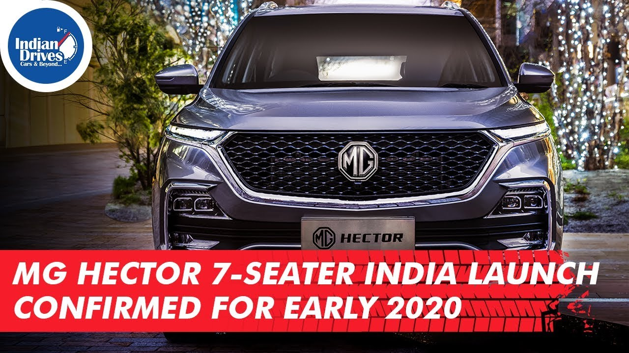 MG Hector 7-seater India Launch Confirmed For Early 2020