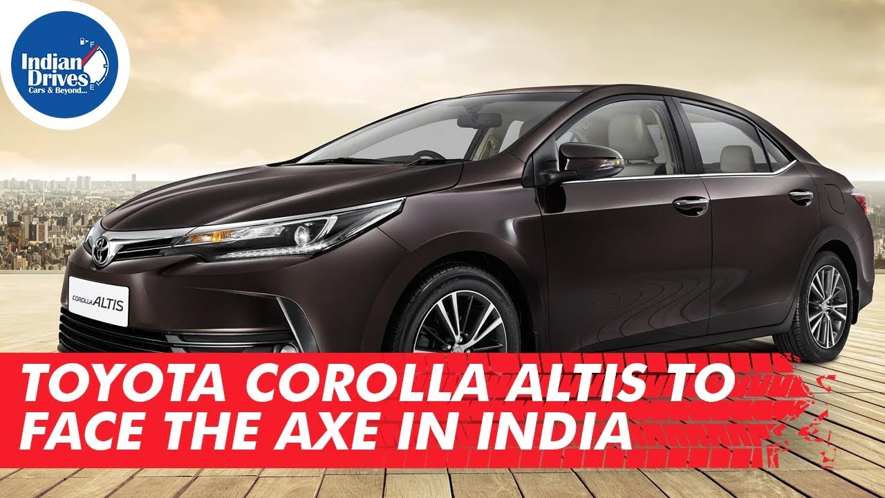 Toyota Corolla Altis To Face The Axe In India