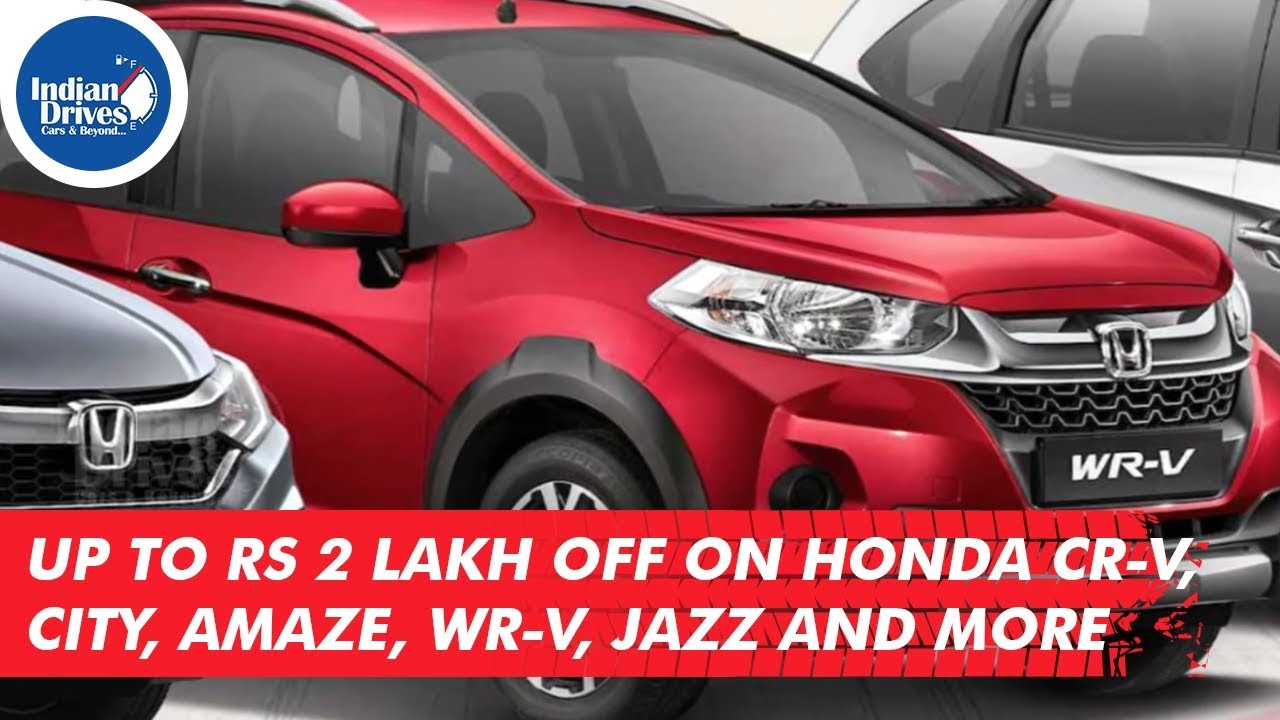 Up To Rs 2 Lakh Off On Honda Cars CR-V, City, Amaze, WR-V, Jazz